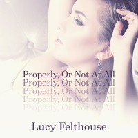 Enjoy PROPERLY, OR NOT AT ALL by Lucy Felthouse in #audiobook @cw1985