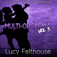 OUT NOW IN AUDIO—Multi-Orgasmic Vol 3 by Lucy Felthouse @cw1985 and Narrated by Frankie Holland @voiceoffholland  #audiobooks #audible